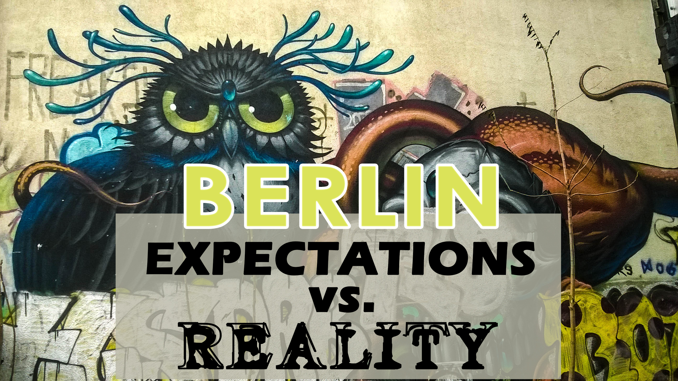 An honest opinion about Berlin: Expectations vs. Reality