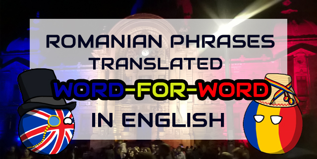 Romanian phrases translated word-for-word in English