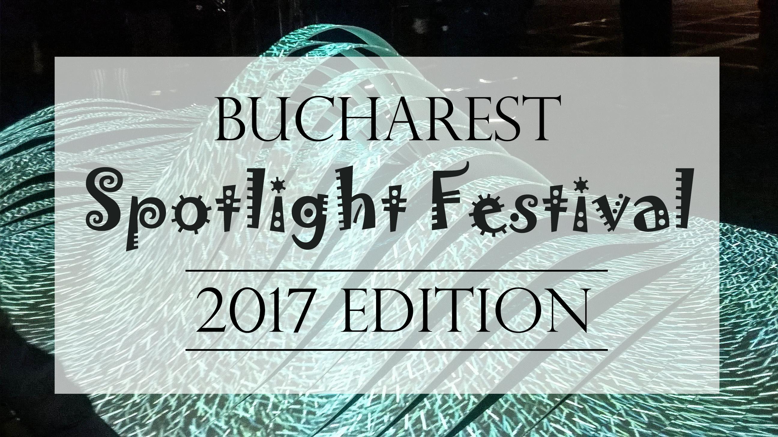 Highlights of Bucharest Spotlight Festival 2017