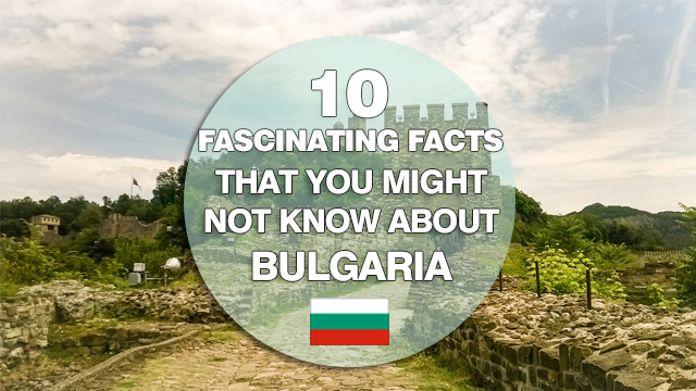 10 fascinating facts that you might not know about Bulgaria