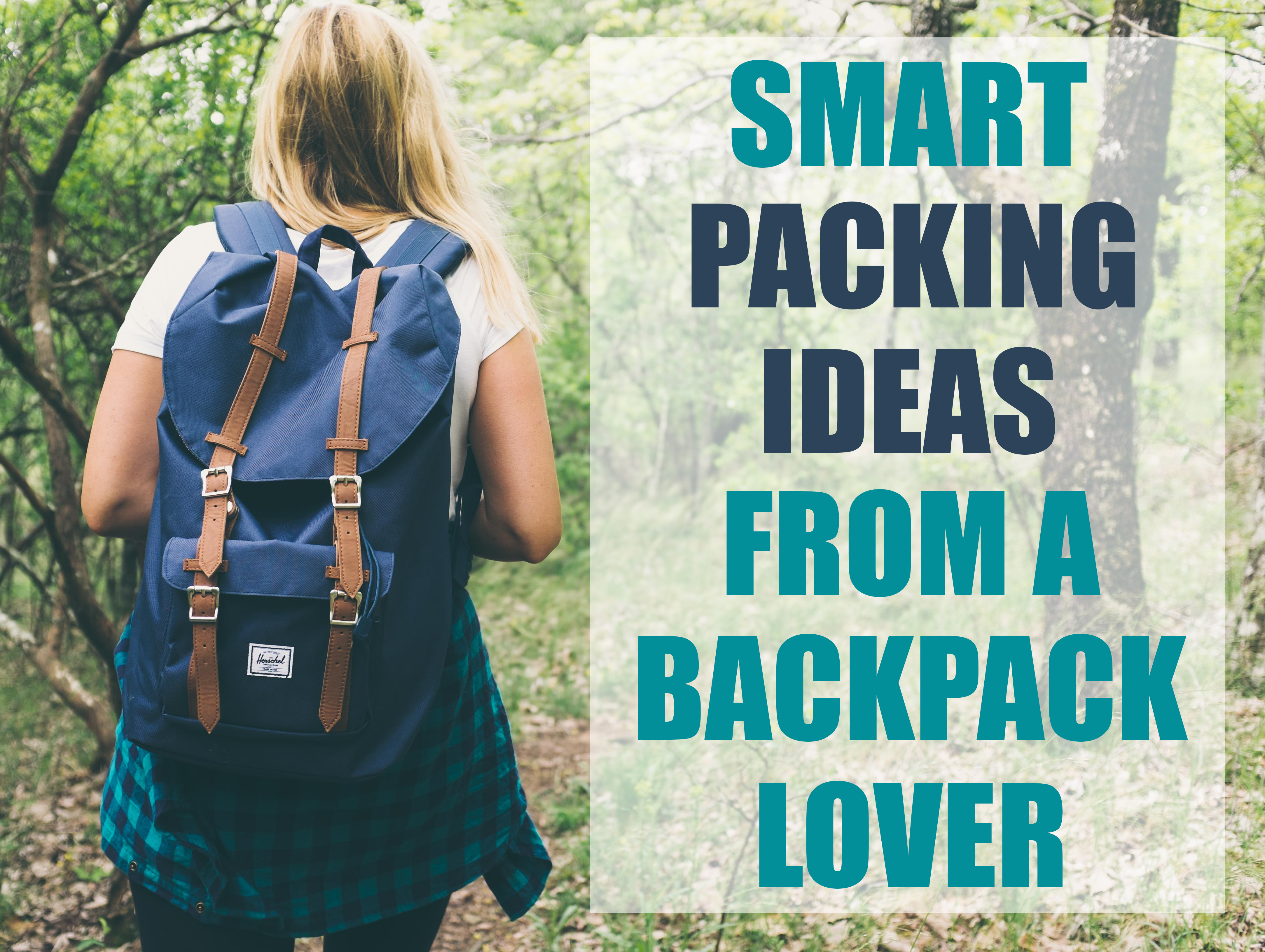 Smart packing ideas from a backpack lover