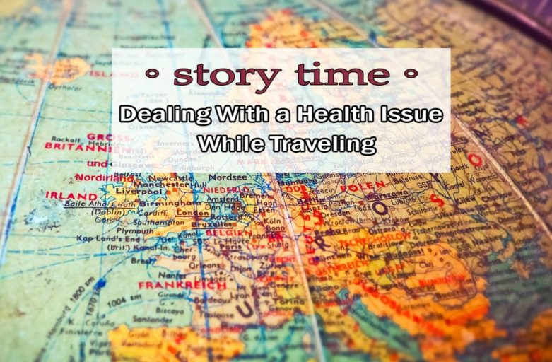 Story Time: Dealing With a Health Issue While Traveling